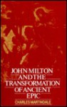 John Milton and the Transformation of Ancient Epic - Charles Martindale