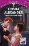 This Child Is Mine (Silhouette Special Edition, No 989) - Trisha Alexander, Patricia Kay