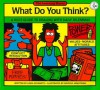 What Do You Think?: A Kid's Guide to Dealing with Daily Dilemmas - Linda Schwartz, Beverly Armstrong