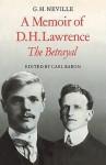 A Memoir of D. H. Lawrence: 'The Betrayal' G. H. Neville - Carl Baron