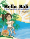 Hello Bali: A Kids Yoga Island Adventure Book - Giselle Shardlow, Emily Gedzyk