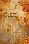 This Business of Wisdom - Lauren Camp