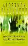 Ancient Sorceries And Other Stories - Algernon Blackwood
