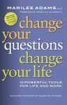 Change Your Questions, Change Your Life: 10 Powerful Tools for Life and Work - Marilee G. Adams, Marshall Goldsmith
