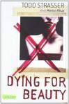 Dying For Beauty - Todd Strasser, Katarina Ganslandt