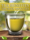 Tea Benefits: The Book about Tea - Jason Brown