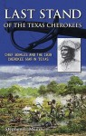 Last Stand of the Texas Cherokees: Chief Bowles and the 1839 Cherokee War in Texas - Stephen Moore