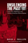 Unsilencing the Past: Track Two Diplomacy and Turkish-Armenian Reconciliation - David L. Phillips