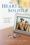 The Heart of a Soldier: A True Love Story of Love, War, and Sacrifice - Kate Blaise, Dana White