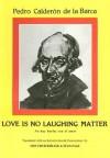Love in No Laughing Matter - Pedro Calderón de la Barca