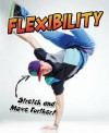 Flexibility: Stretch and Move Further!. Ellen Labrecque - Ellen Labrecque