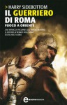 Il guerriero di Roma. Fuoco a Oriente (eNewton Narrativa) (Italian Edition) - Harry Sidebottom, S. Scrivo