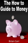 The How to Guide to Money - Brian Carr