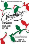 Christmas Program Builder No. 42: Collection of Graded Resources for the Creative Program Planner - Paul M. Miller