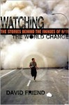 Watching the World Change: The Stories Behind the Images of 9/11 - David Friend
