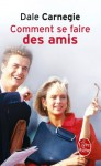 Comment se faire des amis (Vie pratique) (French Edition) - Dale Carnegie