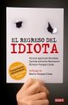 El regreso del idiota - Plinio Apuleyo Mendoza, Carlos Alberto Montaner, Alvaro Vargas Llosa, Michaela Ames