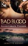 The Illegitimate Tycoon (Mills & Boon M&B) (Bad Blood - Book 6) - Janette Kenny