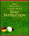 Golf Magazines Complete Book of Golf Instruction - George Peper, John Andrisani