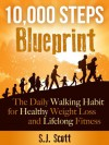10,000 Steps Blueprint - the daily walking habit for healthy weight loss and lifelong fitness - S.J. Scott