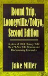 Round Trip, Looneyville/Tokyo: A Piece of 1900 History Told by a 70-Year Old Veteran and His Surviving Comrads - Jake Miller