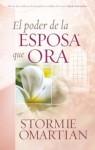 El Poder de la Esposa que Ora (Spanish Edition) - Stormie Omartian