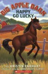 Big Apple Barn #1: Happy Go Lucky - Kristin Earhart, John Steven Gurney