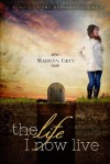 The Life I Now Live (The Unspoken Series) - Marilyn Grey