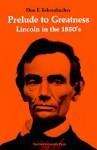 Prelude to Greatness: Lincoln in the 1850's - Don E. Fehrenbacher