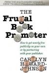 The Frugal Book Promoter: How to get nearly free publicity on your own or by partnering with your publisher - Carolyn Howard-Johnson, Chaz DeSimone