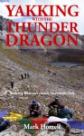 Yakking with the Thunder Dragon: Walking Bhutan's epic Snowman Trek - Mark Horrell