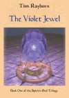 The Violet Jewel: Book I of the Spirit's End Trilogy - Tim Rayborn