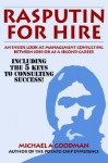 Rasputin for Hire: An Inside Look at Management Consulting Between Jobs or as a Second Career - Michael A. Goodman