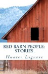Red Barn People: Stories - Hunter Liguore