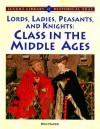 Lords, Ladies, Peasants and Knights: Class in the Middle Ages - Don Nardo, James Barter