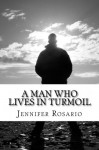 A Man Who Lives in Turmoil: A Man Who Lives in Turmoil - Jennifer Rosario, Terrance Lawson