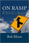 On Ramp: Helping your son start on the journey to manhood - Bob Moon