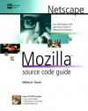 Netscape Mozilla Source Code Guide [With CDROM] - William R. Stanek