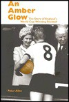 Amber Glow: The Story of England's World-Cup Winning Football - Peter Allen