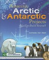 Amazing Arctic & Antarctic Projects You Can Build Yourself - Carmella Van Vleet, Steven Weinberg
