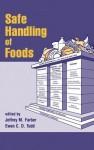 Safe Handling of Foods (Food Science and Technology (Marcel Dekker, Inc.), 98.) - Jeffrey M. Farber, Ewen C. Todd
