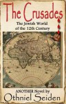 The Crusades : the Jewish World of the 12th Century - Othniel J. Seiden