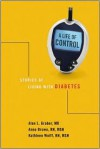 A Life of Control: Stories of Living with Diabetes - Alan L. Graber, Anne Brown, Kathleen Wolff