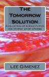 The Tomorrow Solution: A Collection of Science Fiction and Fantasy Stories - Lee Gimenez