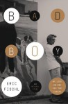 Bad Boy: My Life On and Off the Canvas - Eric Fischl, Michael Stone