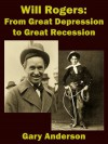 Will Rogers From Great Depression to Great Recession - Gary Anderson, Sandy Mertens