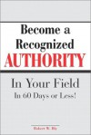 Become a Recognized Authority in Your Field - Robert W. Bly