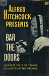 Alfred Hitchcock Presents: Bar The Doors - H.G. Wells, Martin Armstrong, Alexander Woollcott, Alfred Hitchcock, Ambrose Bierce, Francis Marion Crawford, August Derleth, DuBose Heyward, Peter Fleming, Samuel Hopkins Adams, Wilbur Daniel Steele, Margaret Irwin, Alfred Noyes, McKnight Malmar