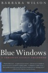 Blue Windows: A Christian Science Childhood - Barbara Sjoholm