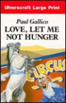 Love, Let Me Not Hunger/Large Print (Ulverscroft Large Print) - Paul Gallico